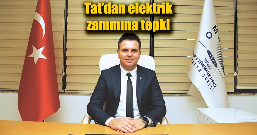 """Başkan Tat; """"Elektrik Zammı Her Şeyin Fiyatını Etkileyecek"""""""