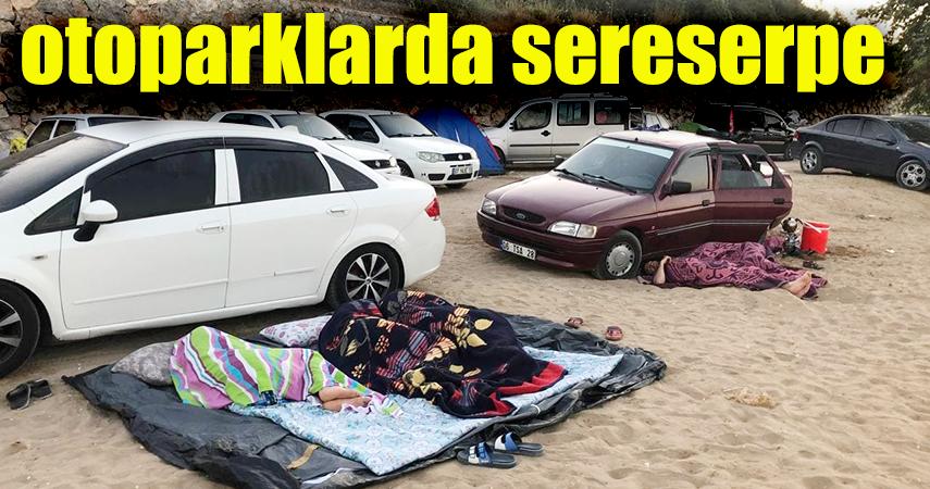 Oteller yüzde yüz doldu, dışarıda kalan tatilciler araçlarında ve yerlerde uyudu